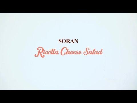 SORAN-  Ricotta Cheese Salad  *影片無法播放時,請點擊至原出處觀看