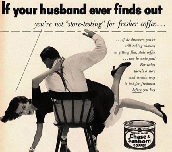 <咖啡廣告> 如果你的丈夫發現你貯藏了其它牌子的咖啡,而不是Chase & Sanborn ,就等著挨揍吧