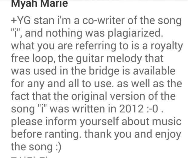 不過呢,這件事情很快就被《I》的共同作曲家Myah Maria Langton給否認了!她表示:「後面背景吉他的伴奏,是免費版權的旋律,所以任何人都可以使用。」她再透露,其實這首歌的原型在2012年就已經寫好了!!