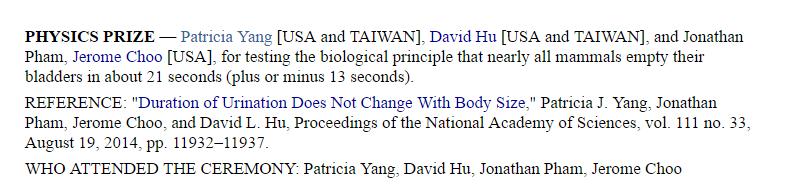 #4 2015年 物理學獎:美國喬治亞理工學院任職的楊佩良(Patricia Yang)和胡立德(David Hu)和其他同事 研究幾乎所有3公斤以上哺乳類動物會在21秒(±13秒)完成排尿。